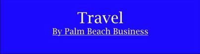 PALM BEACH BUSINESS.COM — SMART TRAVEL